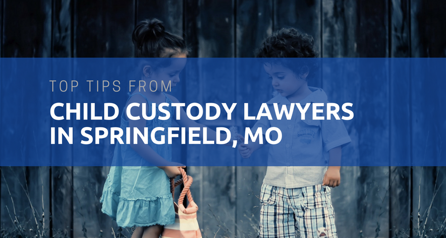 Top Tips from Child Custody Lawyers in Springfield, MO